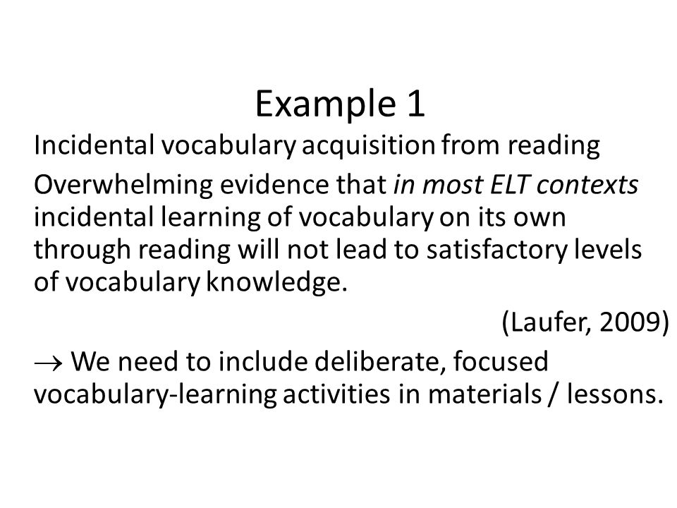 Example 1 Incidental vocabulary acquisition from reading Overwhelming evidence that in most ELT contexts incidental learning of vocabulary on its own