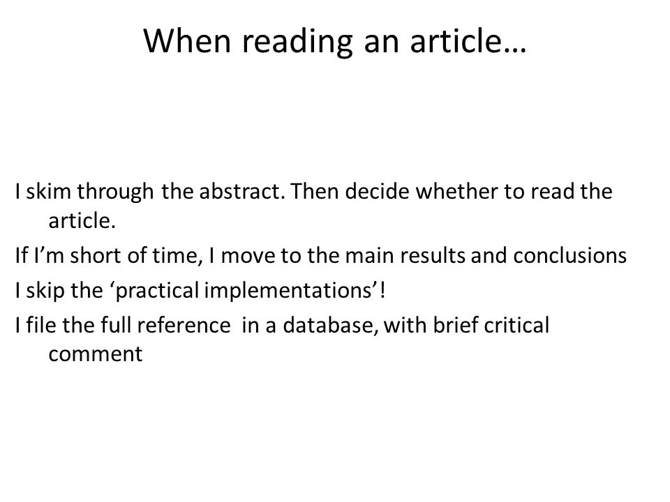 When reading an article… I skim through the abstract. Then decide whether to read the article. If Im short of time, I move to the main results and con