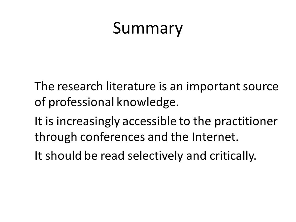Summary The research literature is an important source of professional knowledge. It is increasingly accessible to the practitioner through conference