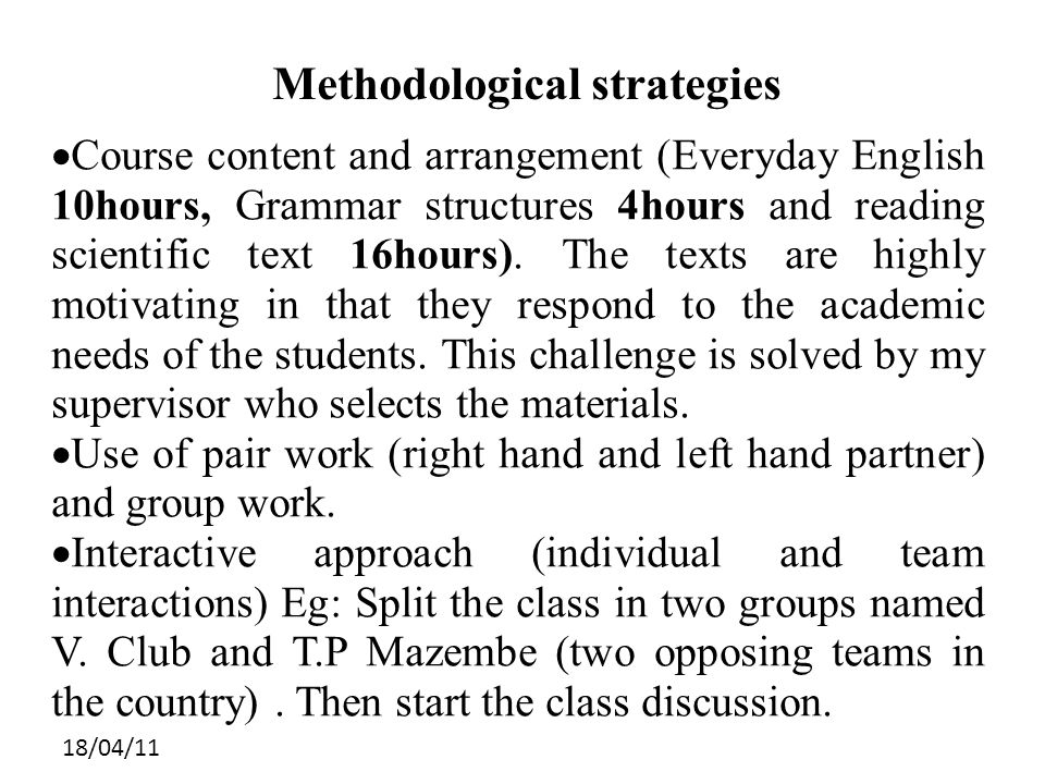 18/04/11 Methodological strategies Course content and arrangement (Everyday English 10hours, Grammar structures 4hours and reading scientific text 16hours).