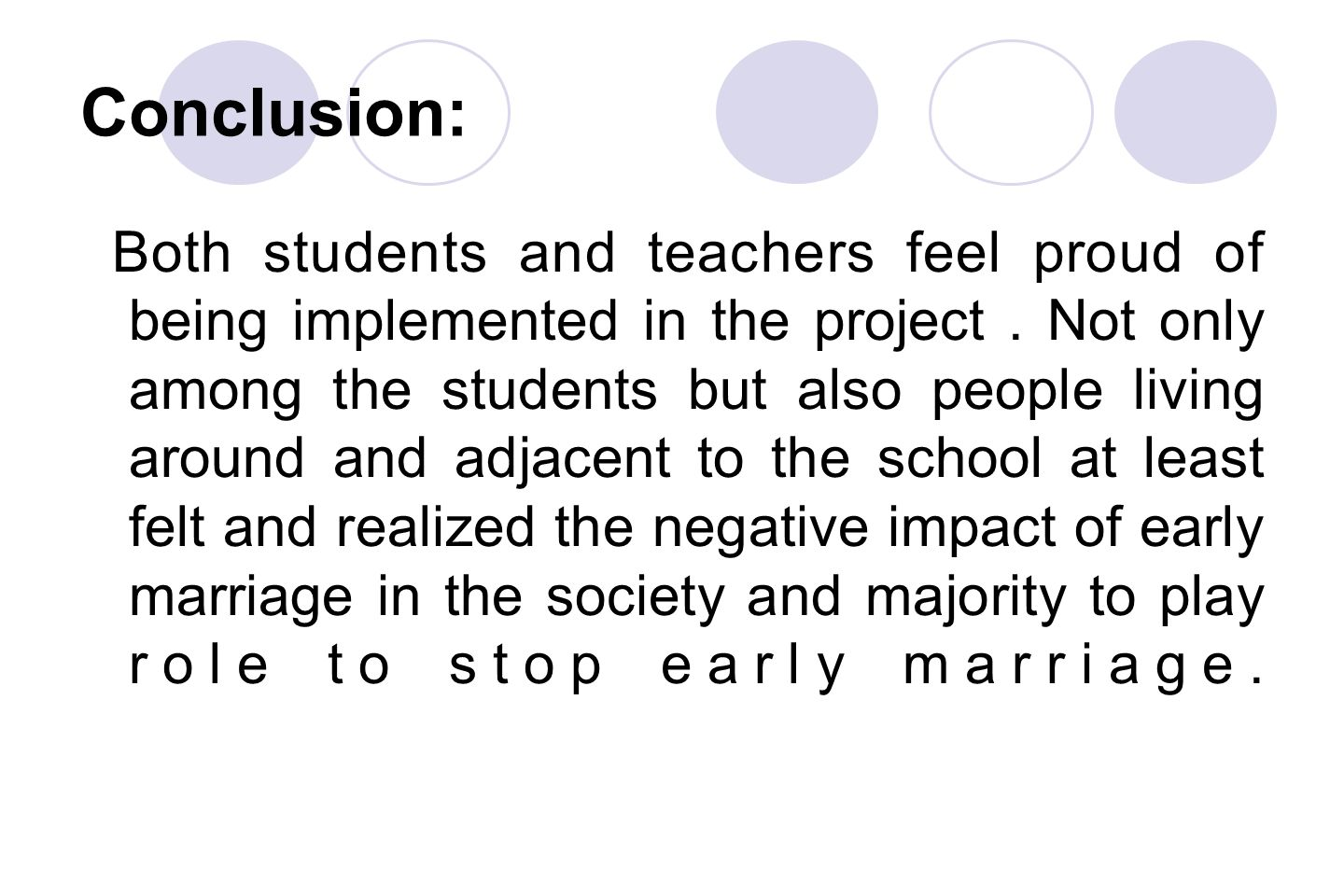 Conclusion: Both students and teachers feel proud of being implemented in the project. Not only among the students but also people living around and a