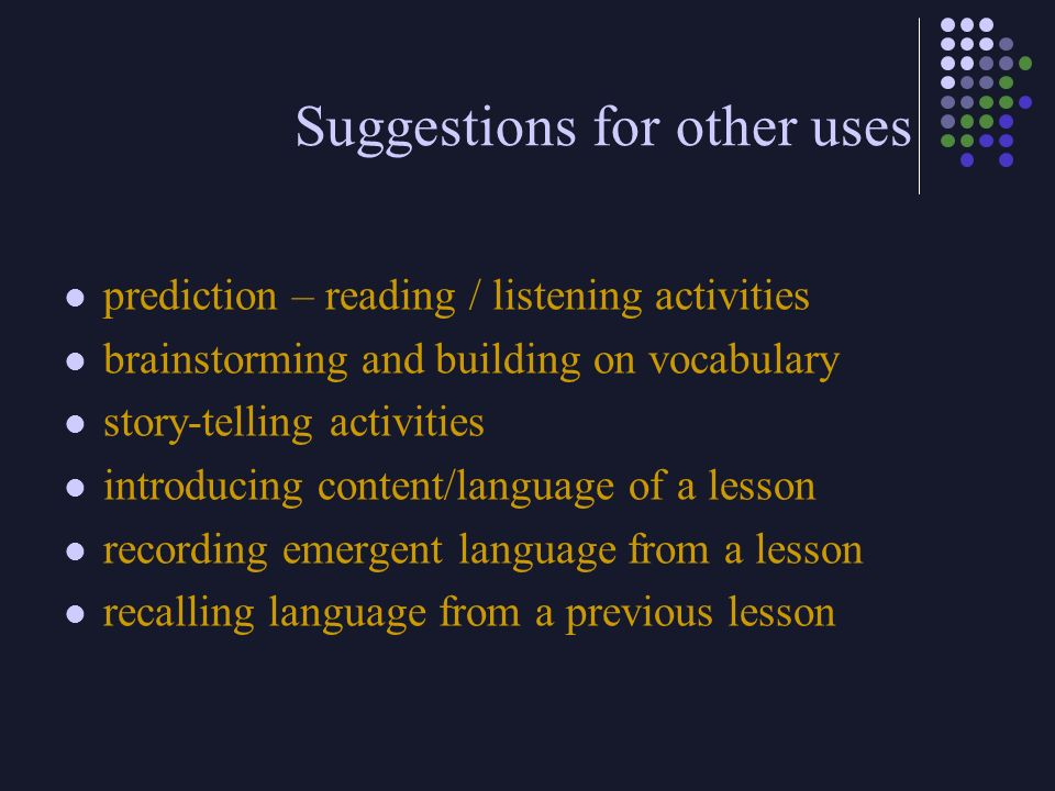 Suggestions for other uses prediction – reading / listening activities brainstorming and building on vocabulary story-telling activities introducing c