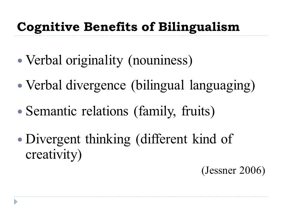 Cognitive Benefits of Bilingualism Verbal originality (nouniness) Verbal divergence (bilingual languaging) Semantic relations (family, fruits) Diverge