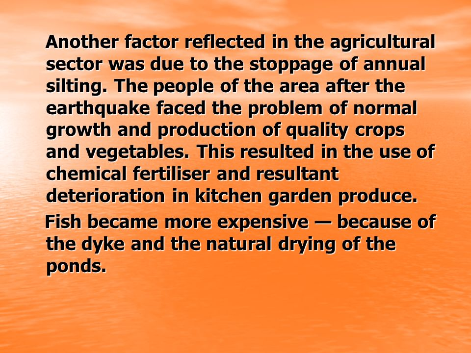 Another factor reflected in the agricultural sector was due to the stoppage of annual silting. The people of the area after the earthquake faced the p