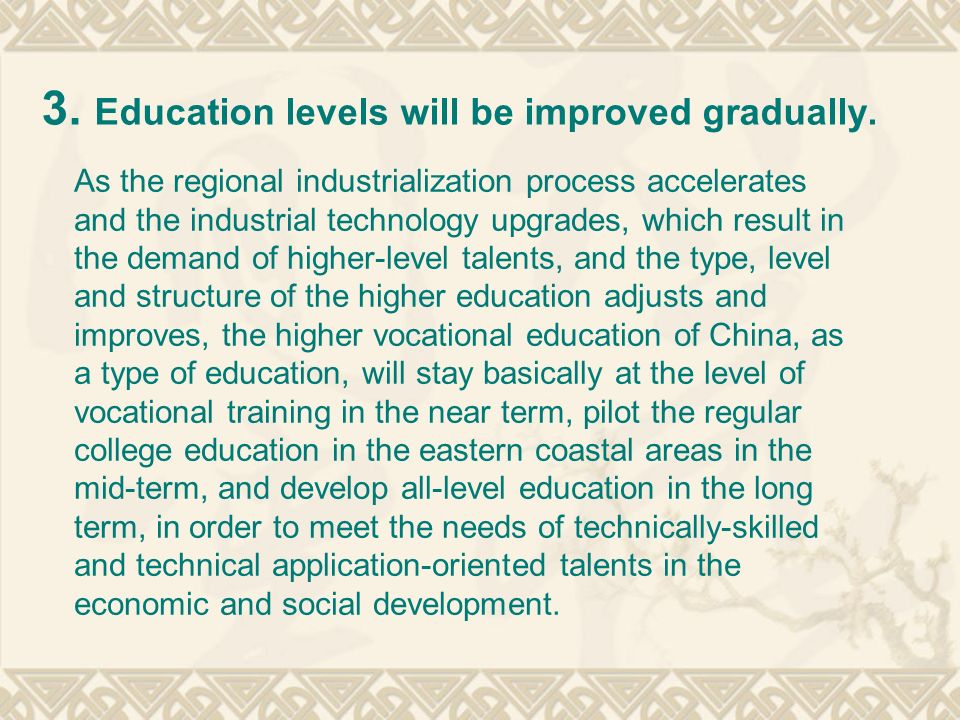 3. Education levels will be improved gradually. As the regional industrialization process accelerates and the industrial technology upgrades, which re