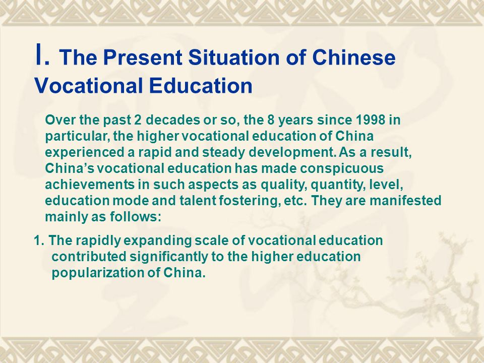 . The Present Situation of Chinese Vocational Education 1. The rapidly expanding scale of vocational education contributed significantly to the higher