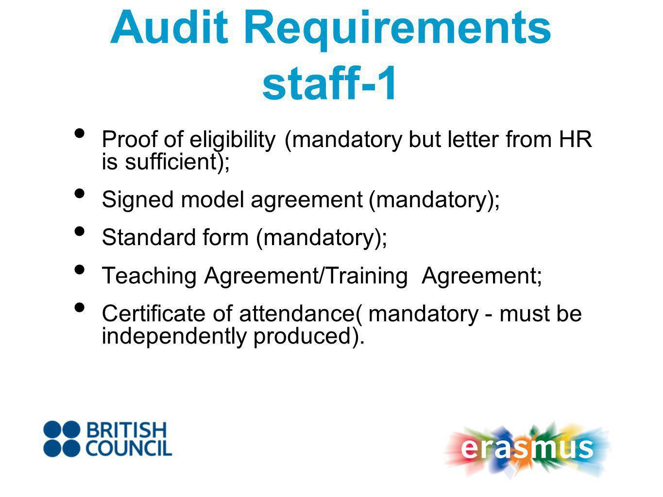 Audit requirements Staff - 2 Purpose of visit – to ensure compliance with aims of Erasmus programme; Final report; Proof of receipt – not mandatory but HEI must demonstrate payment successfully made as minimum.