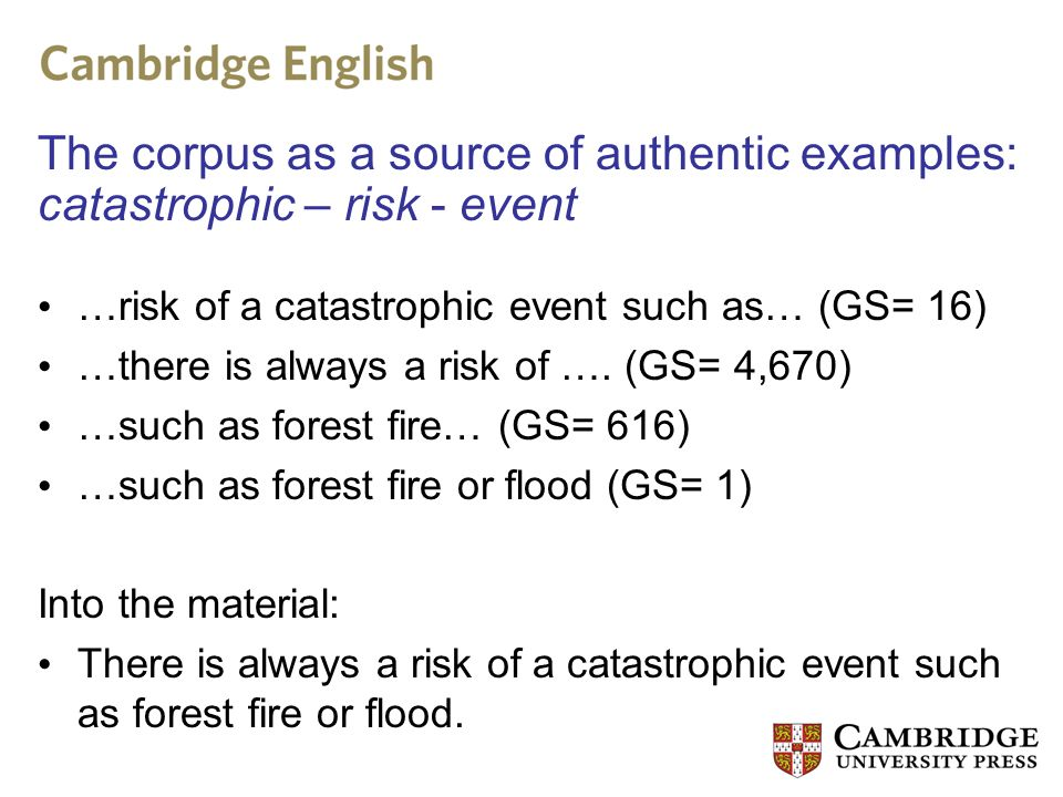 …risk of a catastrophic event such as… (GS= 16) …there is always a risk of …. (GS= 4,670) …such as forest fire… (GS= 616) …such as forest fire or floo