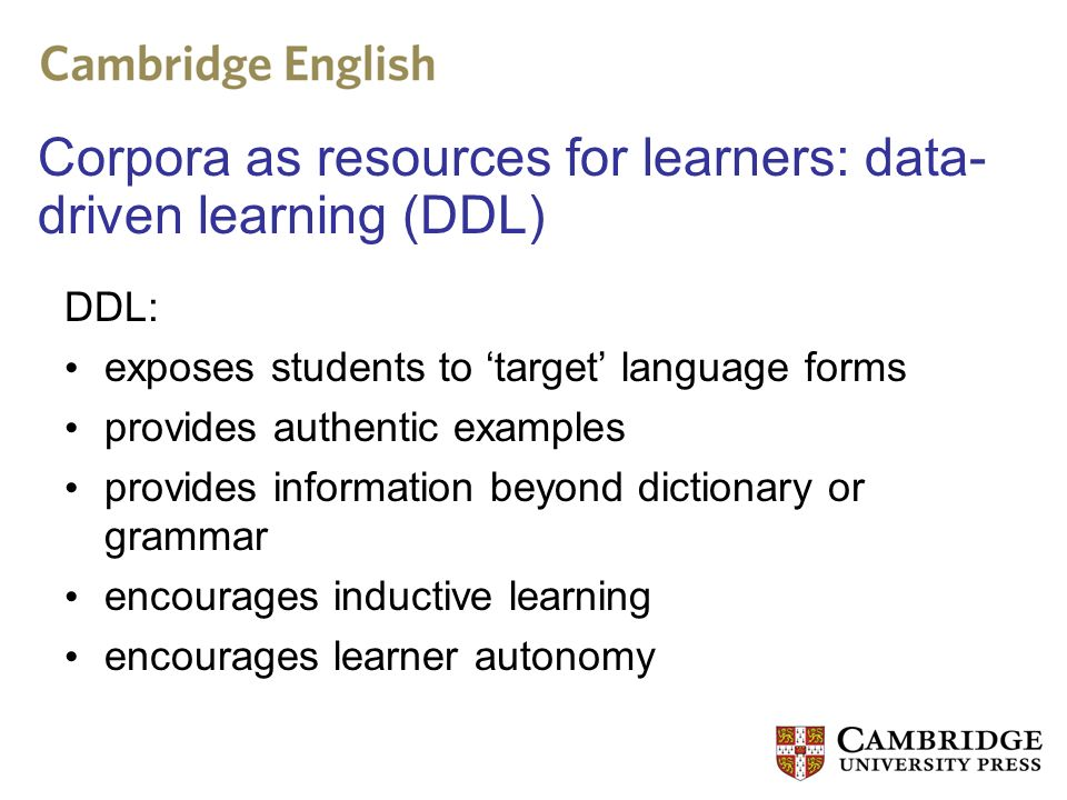 DDL: exposes students to target language forms provides authentic examples provides information beyond dictionary or grammar encourages inductive lear