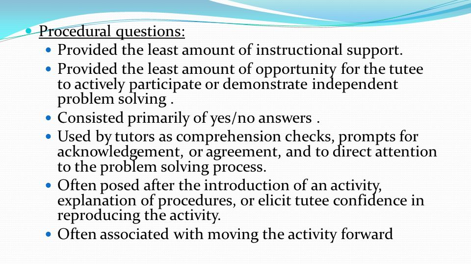 Procedural questions: Provided the least amount of instructional support. Provided the least amount of opportunity for the tutee to actively participa