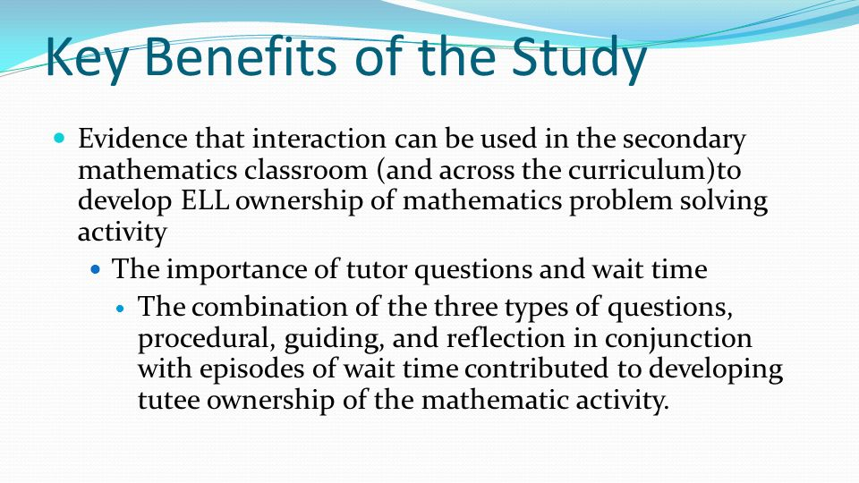Key Benefits of the Study Evidence that interaction can be used in the secondary mathematics classroom (and across the curriculum)to develop ELL owner