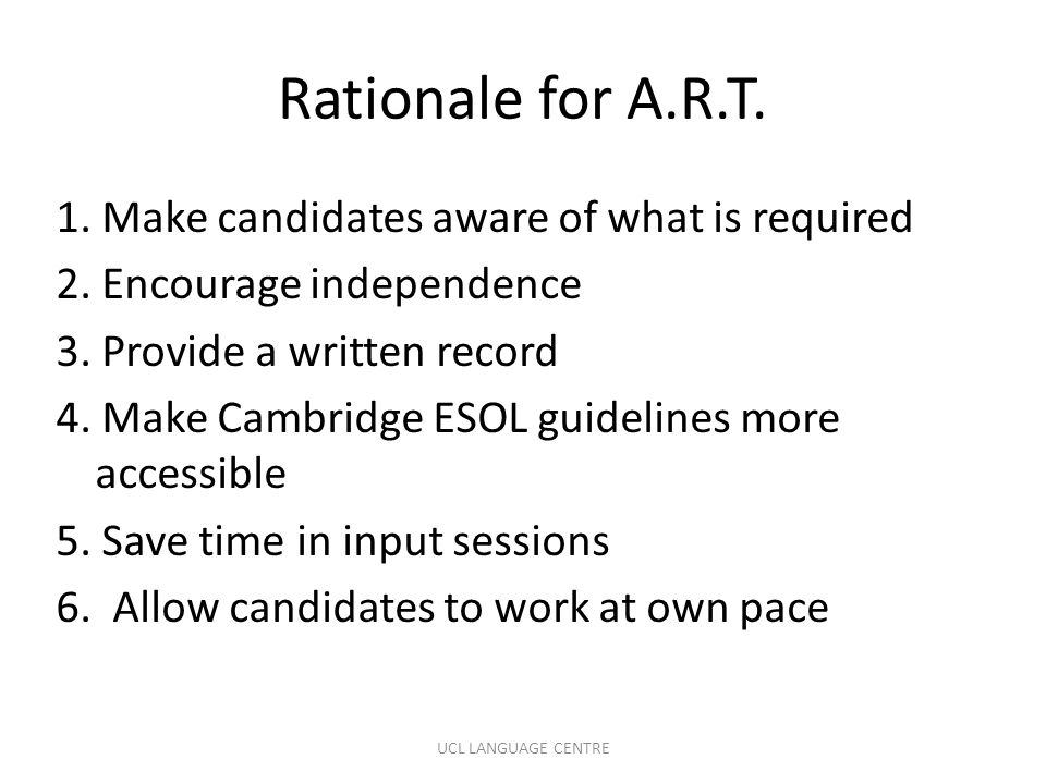 Rationale for A.R.T.1. Make candidates aware of what is required 2.
