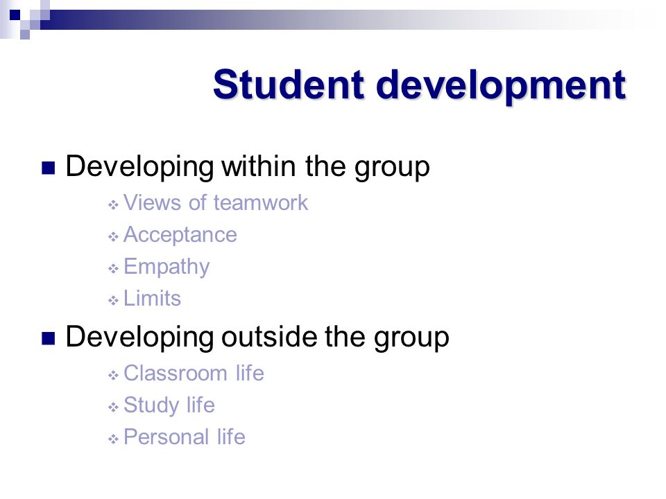 Student development Developing within the group Views of teamwork Acceptance Empathy Limits Developing outside the group Classroom life Study life Per