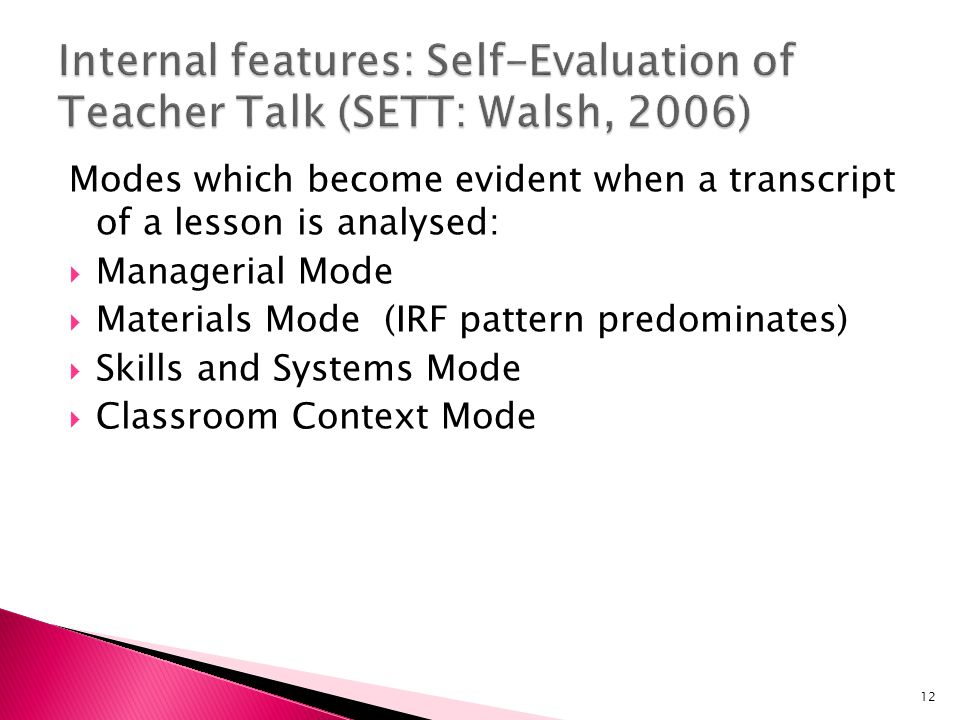 Modes which become evident when a transcript of a lesson is analysed: Managerial Mode Materials Mode (IRF pattern predominates) Skills and Systems Mod