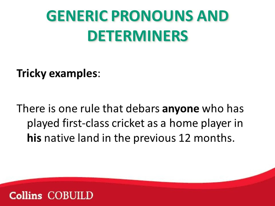 Tricky examples: There is one rule that debars anyone who has played first-class cricket as a home player in his native land in the previous 12 months.