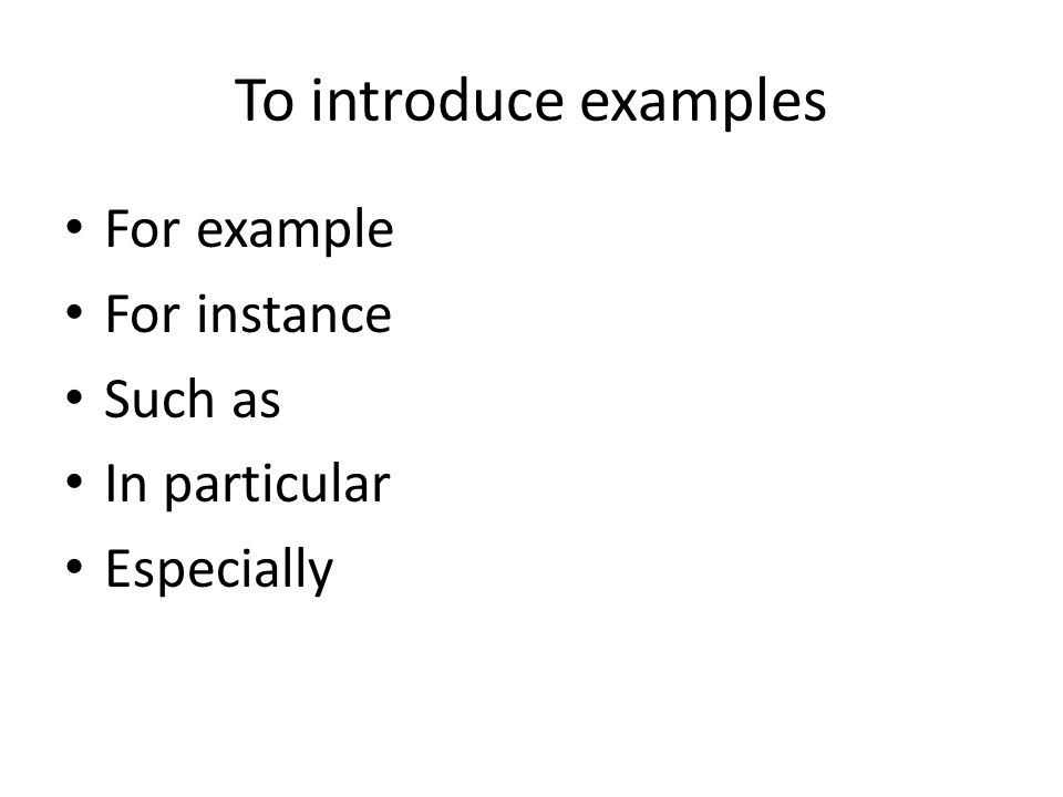 To introduce examples For example For instance Such as In particular Especially