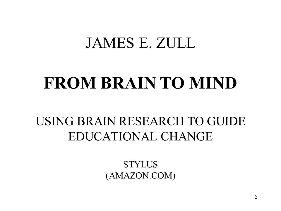 JAMES E. ZULL FROM BRAIN TO MIND USING BRAIN RESEARCH TO GUIDE EDUCATIONAL CHANGE STYLUS (AMAZON.COM) 2