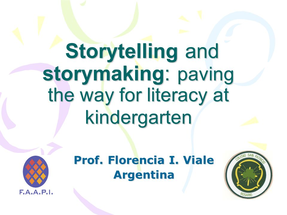 Storytelling and storymaking: paving the way for literacy at kindergarten Storytelling and storymaking: paving the way for literacy at kindergarten Prof.