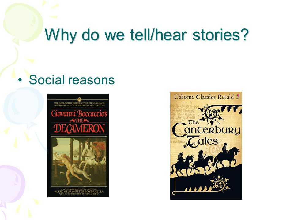 Why do we tell/hear stories? Social reasons