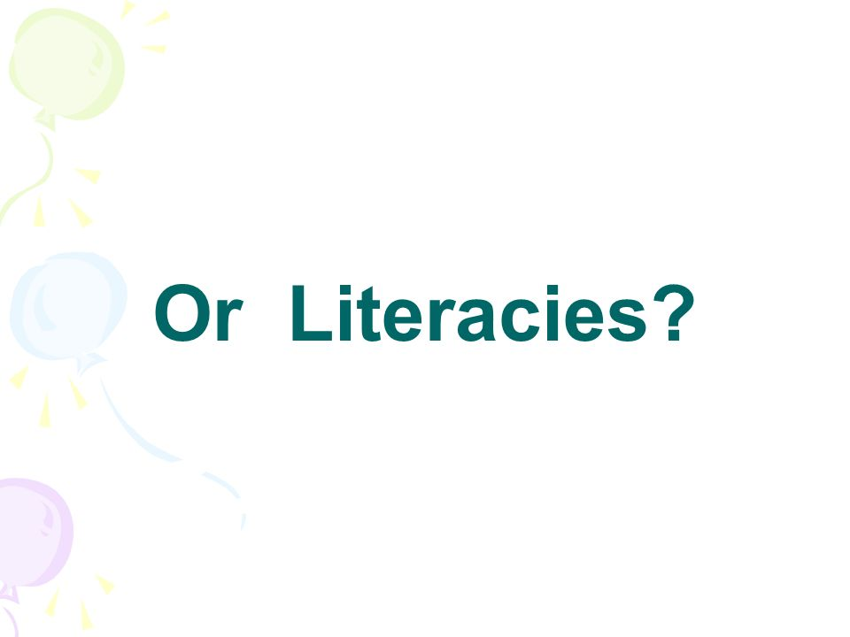 Or Literacies?
