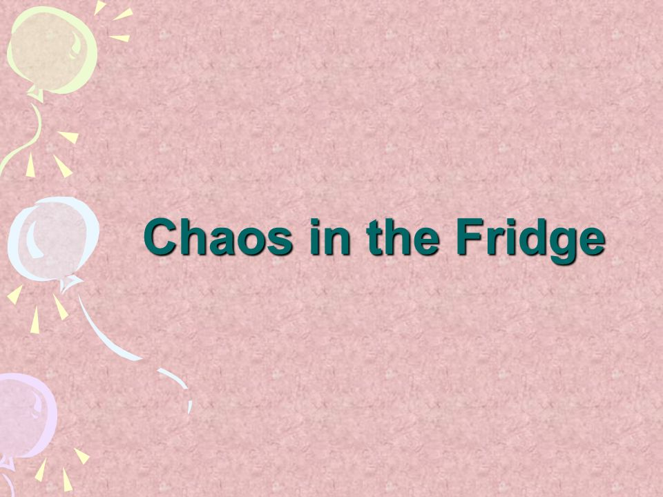 Chaos in the Fridge