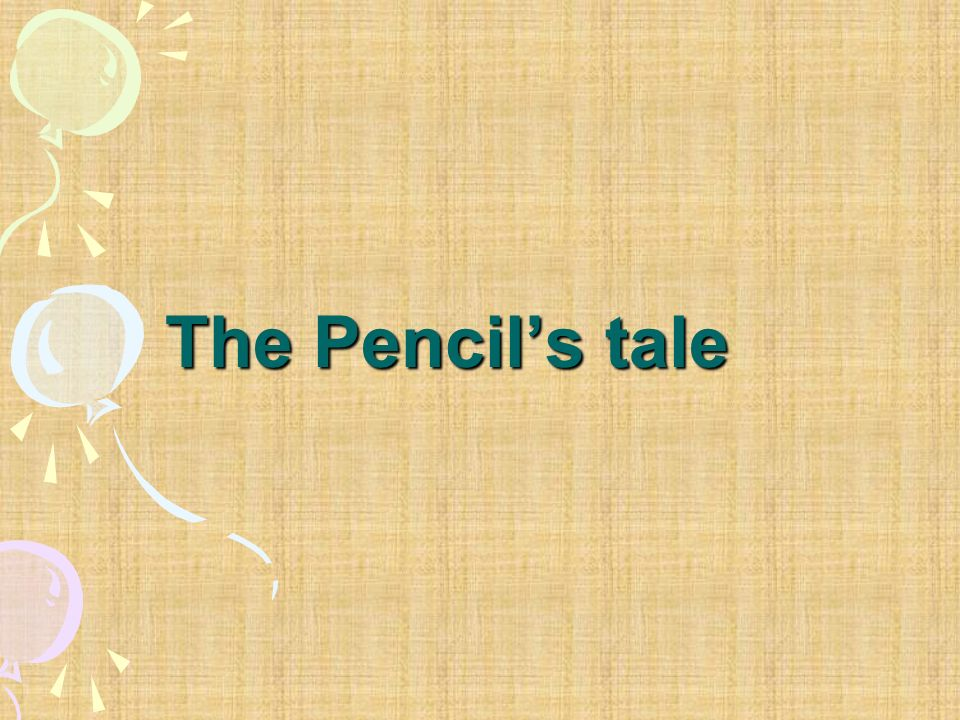 The Pencils tale