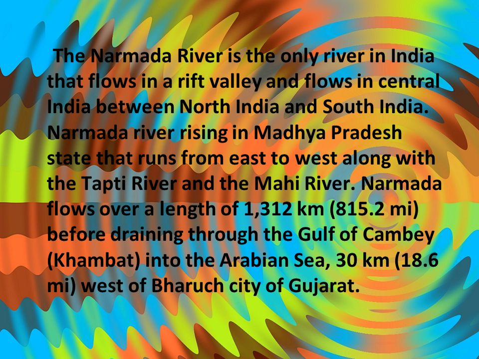 The Narmada River is the only river in India that flows in a rift valley and flows in central India between North India and South India. Narmada river