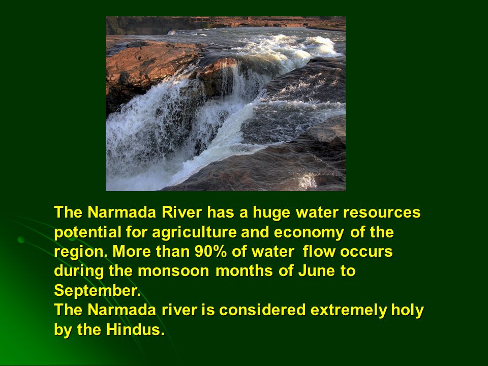 The source of the Narmada is a small tank called Narmada Kund located on the Amarkantak hill, in the Anuppur District of eastern Madhya Pradesh.