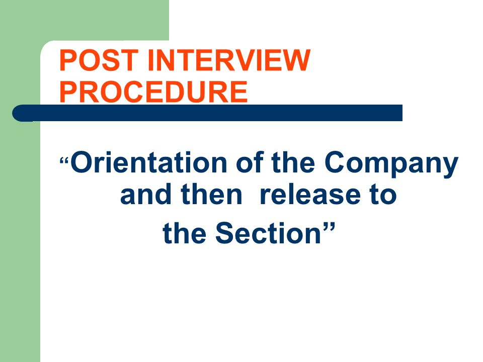 POST INTERVIEW PROCEDURE Orientation of the Company and then release to the Section