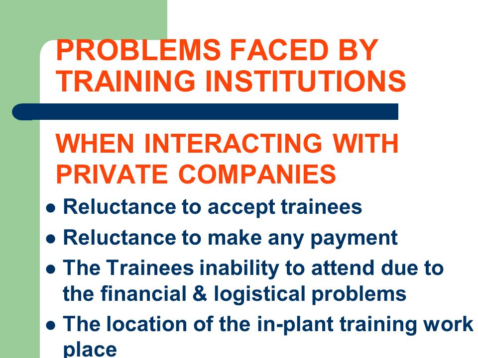 PROBLEMS FACED BY TRAINING INSTITUTIONS WHEN INTERACTING WITH PRIVATE COMPANIES Reluctance to accept trainees Reluctance to make any payment The Train
