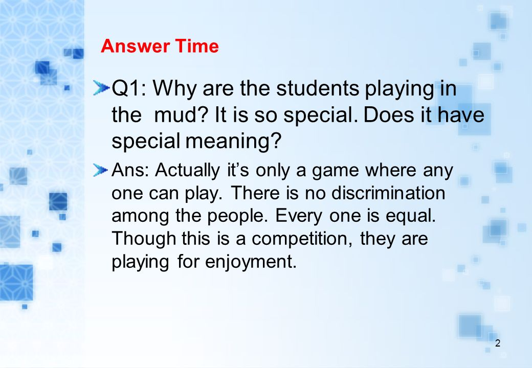 2 Answer Time Q1: Why are the students playing in the mud.