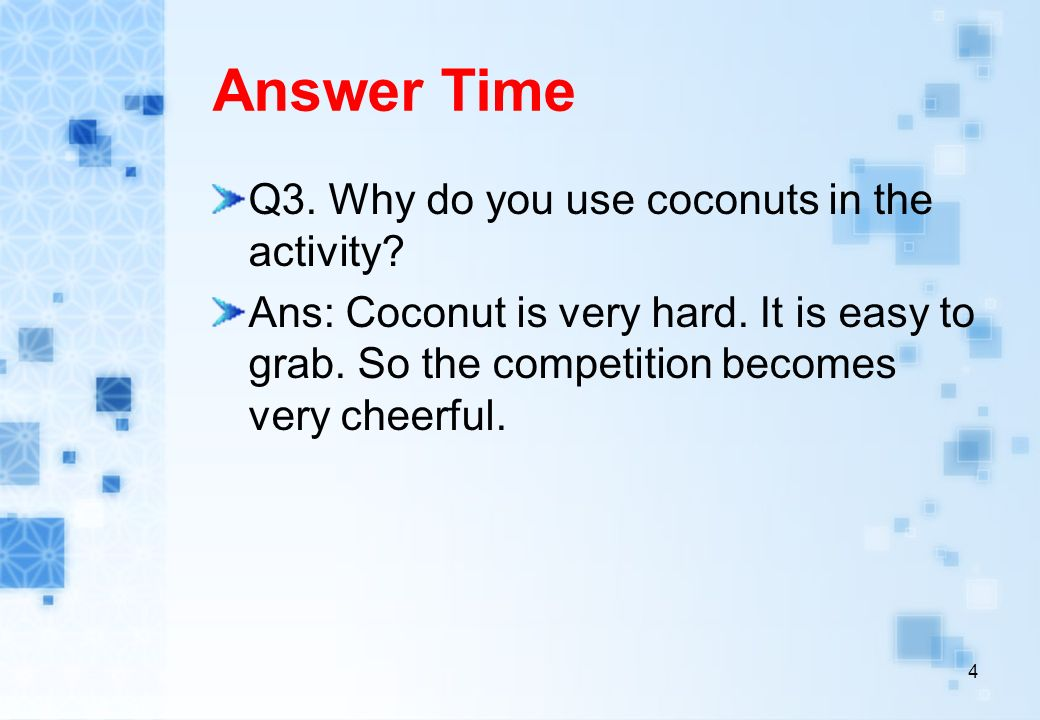 Answer Time Q3. Why do you use coconuts in the activity.