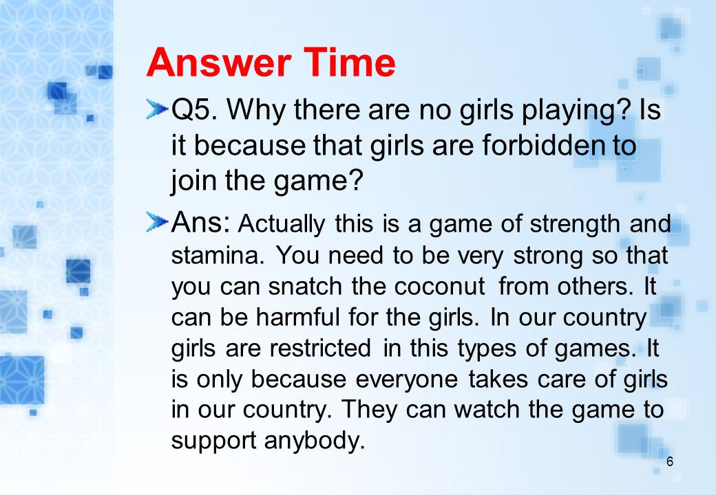Answer Time Q5. Why there are no girls playing.