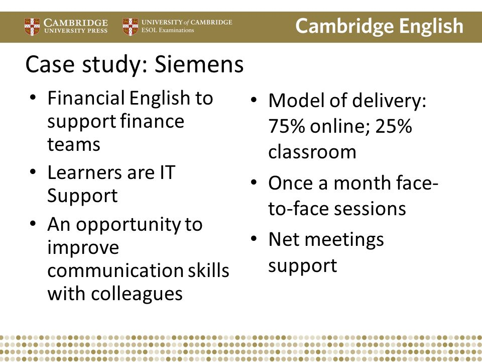 Case study: Siemens Financial English to support finance teams Learners are IT Support An opportunity to improve communication skills with colleagues