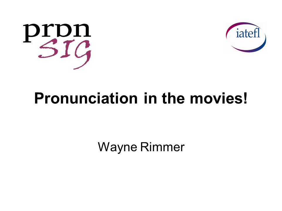 Pronunciation in the movies! Wayne Rimmer