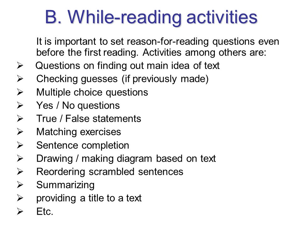 B. While-reading activities It is important to set reason-for-reading questions even before the first reading. Activities among others are: Questions