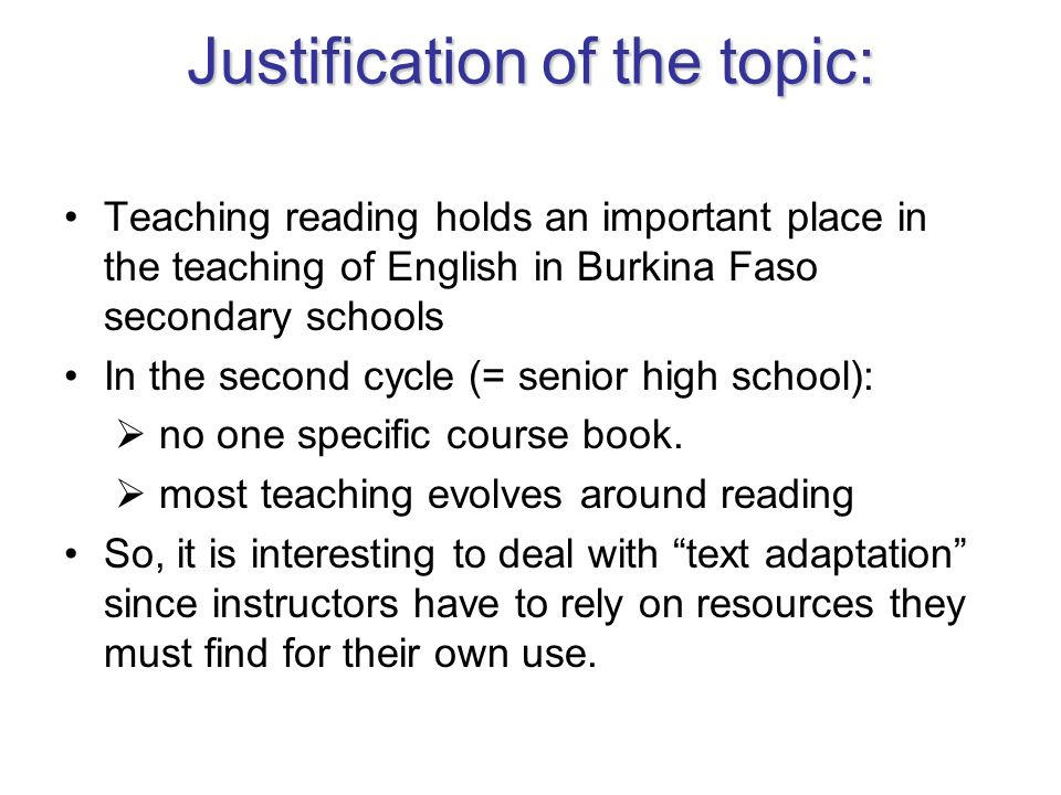Justificationofthetopic: Justification of the topic: Teaching reading holds an important place in the teaching of English in Burkina Faso secondary sc