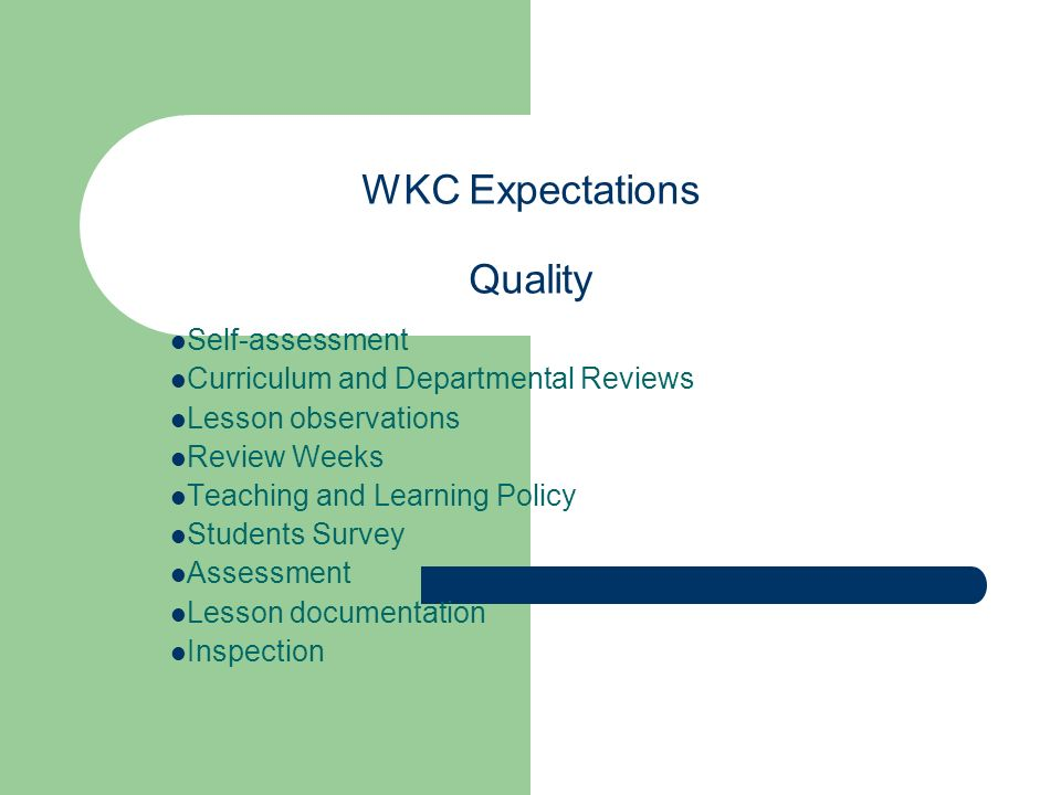 WKC Expectations Quality Self-assessment Curriculum and Departmental Reviews Lesson observations Review Weeks Teaching and Learning Policy Students Survey Assessment Lesson documentation Inspection