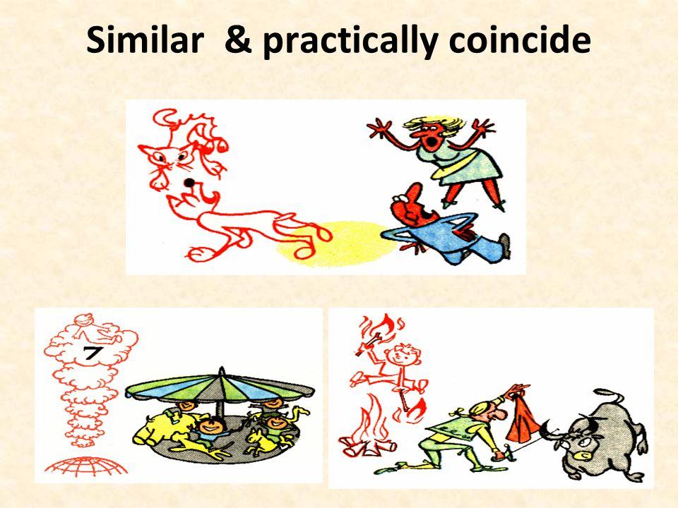 Similar & practically coincide
