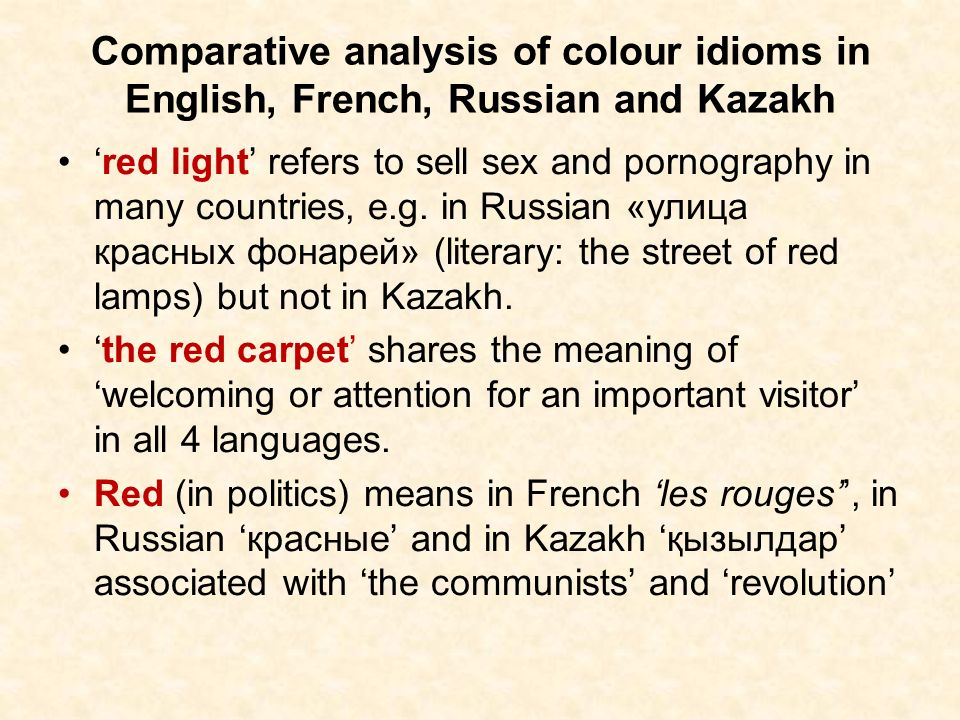 Comparative analysis of colour idioms in English, French, Russian and Kazakh red light refers to sell sex and pornography in many countries, e.g. in R