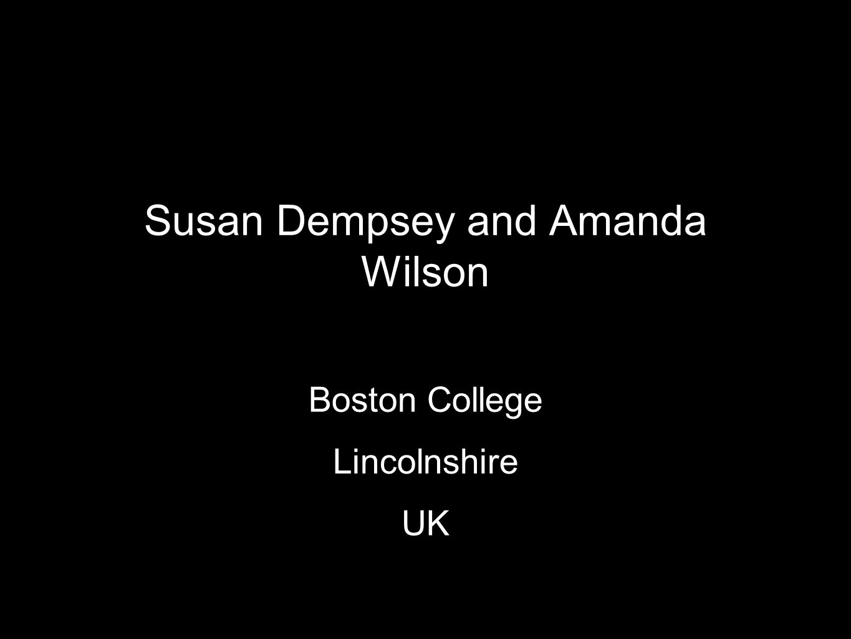 Susan Dempsey and Amanda Wilson Boston College Lincolnshire UK