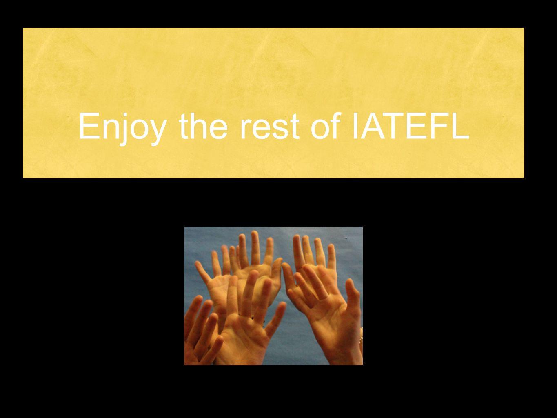 Enjoy the rest of IATEFL