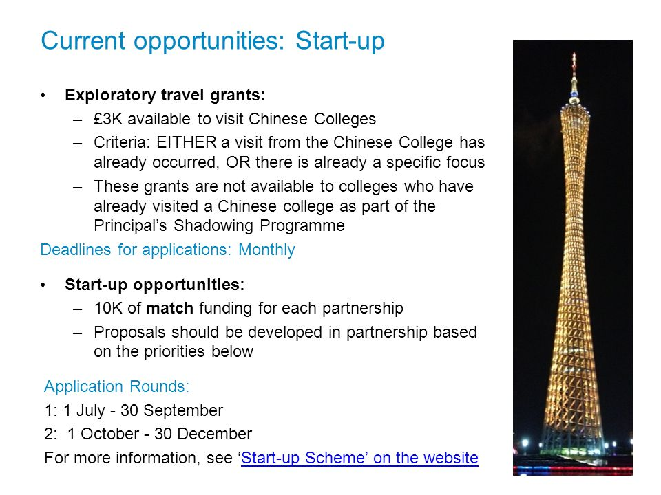 Current opportunities: Start-up Exploratory travel grants: –£3K available to visit Chinese Colleges –Criteria: EITHER a visit from the Chinese College