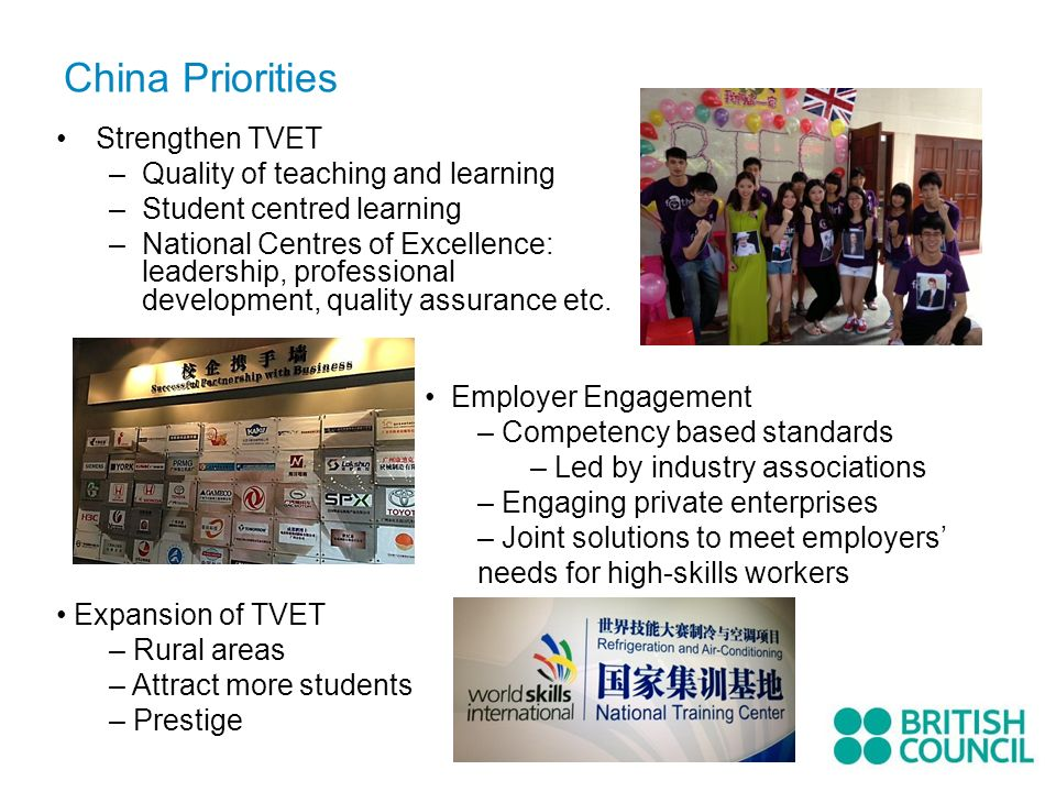China Priorities Strengthen TVET –Quality of teaching and learning –Student centred learning –National Centres of Excellence: leadership, professional