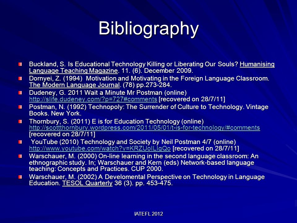 IATEFL 2012 Bibliography Buckland, S. Is Educational Technology Killing or Liberating Our Souls.