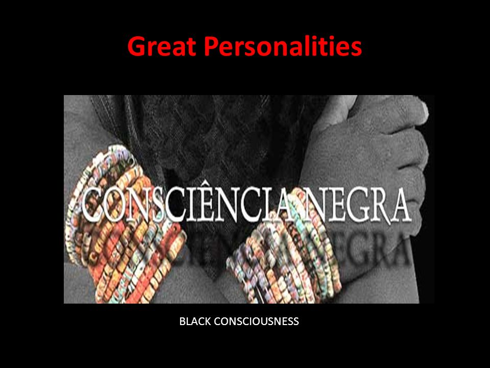 Great Personalities BLACK CONSCIOUSNESS