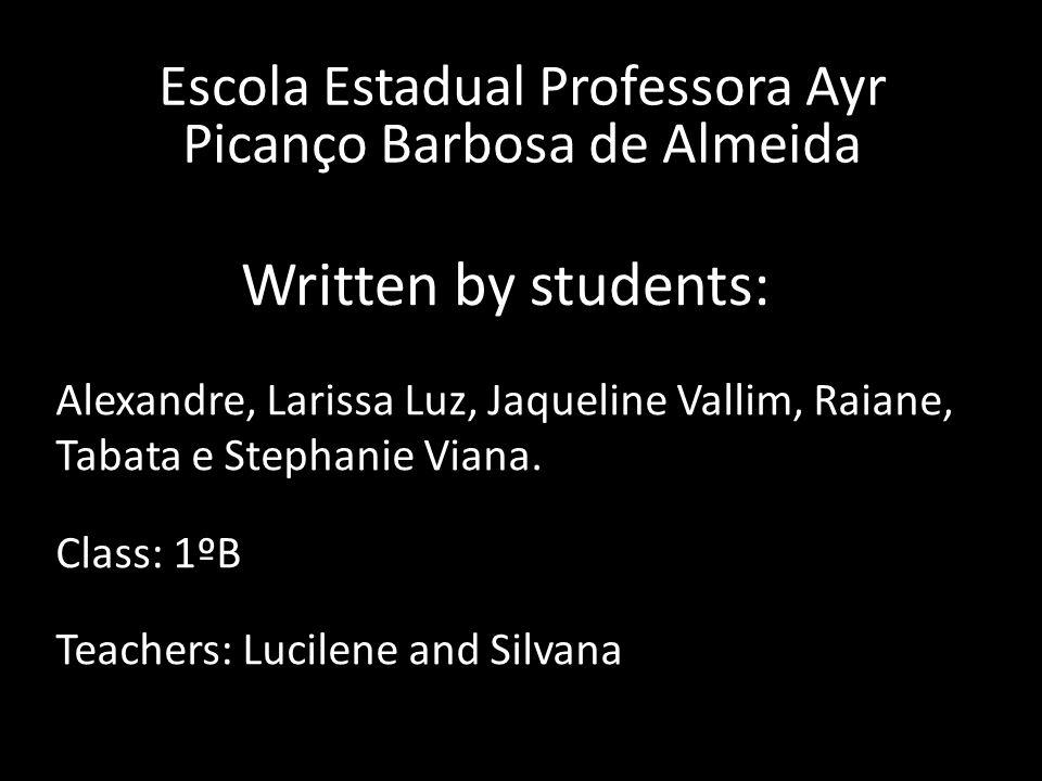 Written by students: Alexandre, Larissa Luz, Jaqueline Vallim, Raiane, Tabata e Stephanie Viana.
