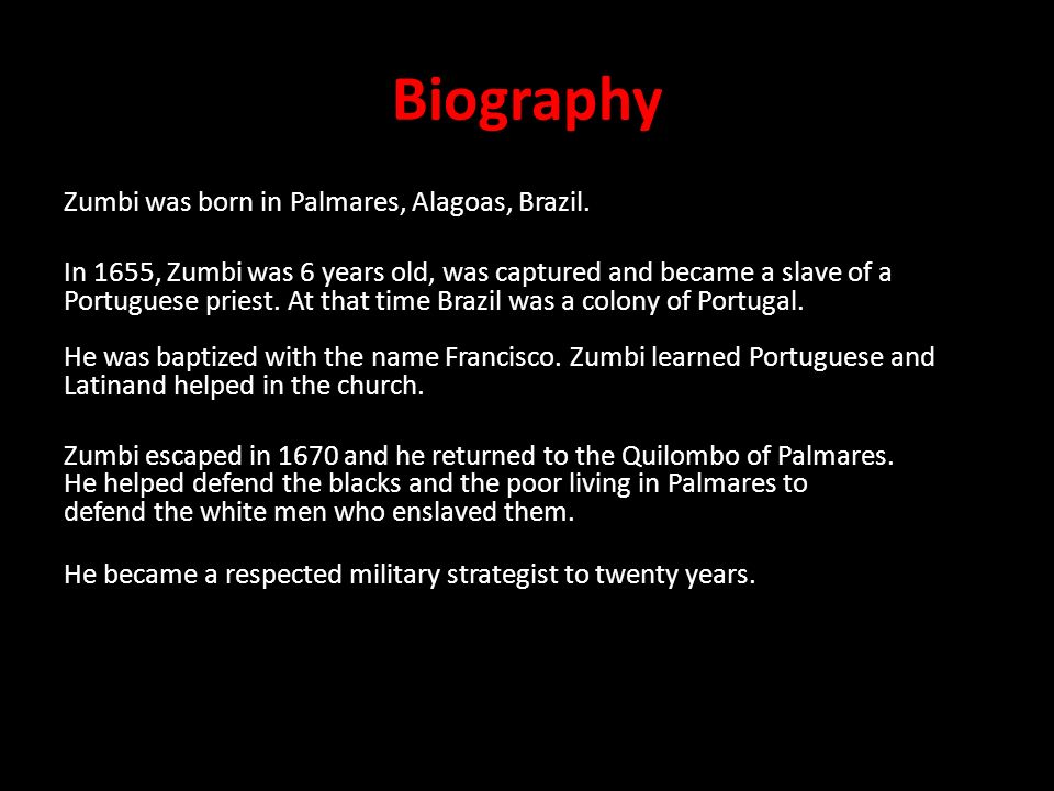 Biography Zumbi was born in Palmares, Alagoas, Brazil.