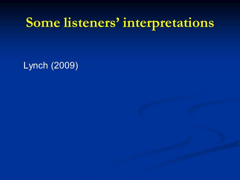 Some listeners interpretations Lynch (2009)