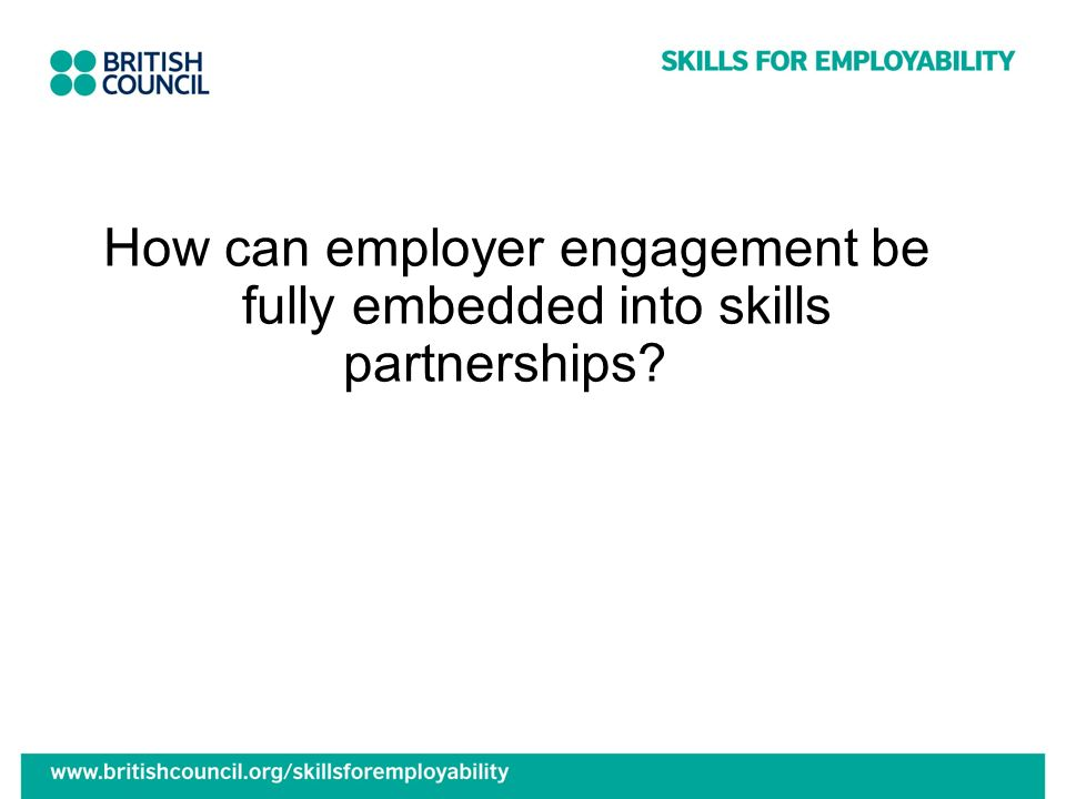 How can employer engagement be fully embedded into skills partnerships